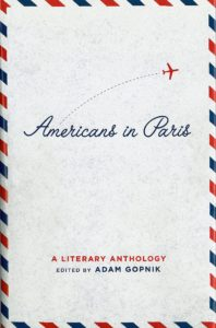 Adam Gopnik (editor), Americans in Paris: a literary anthology