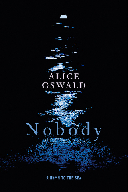 "<strong>Alice Oswald, <a href=""https://bookshop.org/a/132/9781324005605"" target=""_blank"" rel=""noopener""><em>Nobody</em></a>; cover design by Jared Oriel (W. W. Norton, July)</strong>"