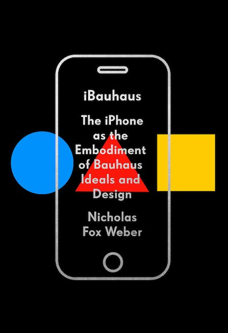 "<strong>Nicholas Fox Weber, <em><a href=""https://bookshop.org/a/132/9780525657286"" target=""_blank"" rel=""noopener noreferrer"">iBauhaus</a></em>; cover design by Tyler Comrie (Knopf, February)</strong>"
