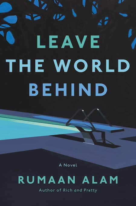 "<strong>Rumaan Alam, <a href=""https://bookshop.org/a/132/9780062667632"" target=""_blank"" rel=""noopener""><em>Leave The World Behind</em></a>; cover design by Sara Wood (Ecco, October)</strong>"