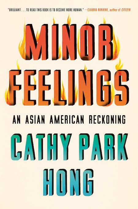 "<strong>Cathy Park Hong, <a href=""https://bookshop.org/a/132/9781984820365"" target=""_blank"" rel=""noopener""><em>Minor Feelings</em></a>; cover design by Na Kim</strong>"