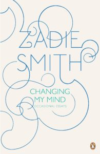 Zadie Smith, Changing My Mind: Occasional Essays