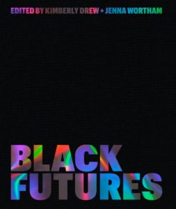 Black Futures, edited by Kimberly Drew and Jenna Wortham