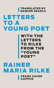 Letters to a Young Poet by Rainer Maria Rilke, translated by Damion Searls