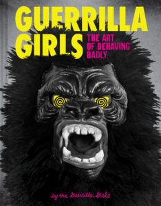 Guerrilla Girls: The Art of Behaving Badly by Guerrilla Girls