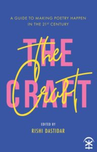 Rishi Dastidar (editor), The Craft: A Guide to Making Poetry Happen in the 21st Century