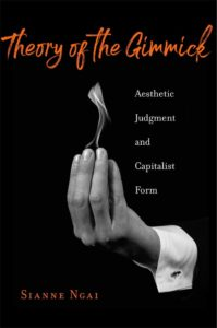 Sianne Ngai, Theory of the Gimmick: Aesthetic Judgement and Capitalist Form