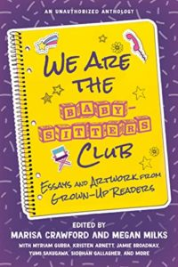 Marisa Crawford and Megan Milks (eds.), We Are the Baby-sitters Club: Essays and Artwork from Grown-Up Readers