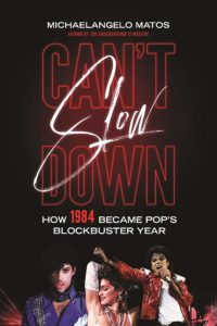 Can't Slow Down: How 1984 Became Pop's Blockbuster Year by Michaelangelo Matos