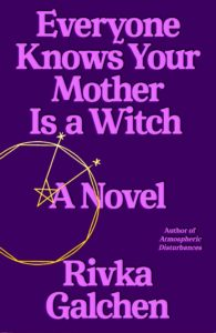 Rivka Galchen, Everyone Knows Your Mother is a Witch