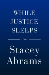 Stacey Abrams, While Justice Sleeps