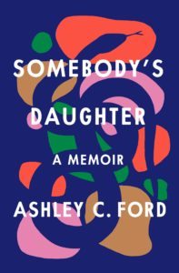Ashley C. Ford, Somebody's Daughter