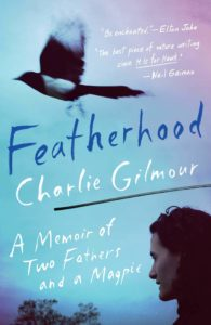 Featherhood: A Memoir of Two Fathers and a Magpie by Charlie Gilmour