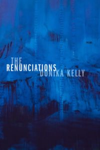 Donika Kelly, The Renunciations