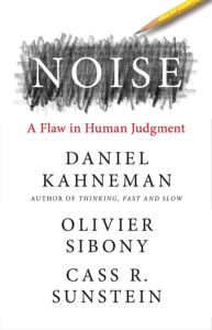 Daniel Kahneman, Oliver Sibony, and Cass R. Sunstein, Noise