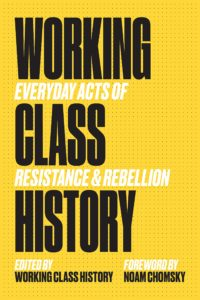 Working Class History (ed.),Working Class History: Everyday Acts of Resistance & Rebellion