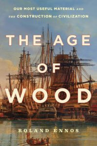 The Age of Wood: Our Most Useful Material and the Construction of Civilization by Roland Ennos