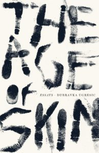Dubravka Ugresic, The Age of Skin