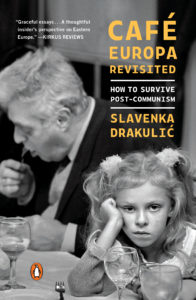 Café Europa Revisited: How to Survive Post-Communism by Slavenka Drakulic
