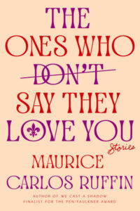 Maurice Carlos Ruffin, The Ones Who Don't Say They Love You