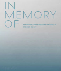 Spencer Bailey, In Memory Of: Designing Contemporary Memorials