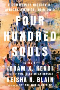Ibram X. Kendi and Keisha N. Blain, eds., Four Hundred Souls: A Community History of African America, 1619-2019, One World (February 2)