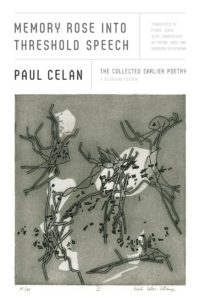 Memory Rose into Threshold SpeechbyPaul Celan, translated from the German by Pierre Joris