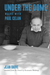 Under the Dome: Walks with Paul Celan by Jean Daive