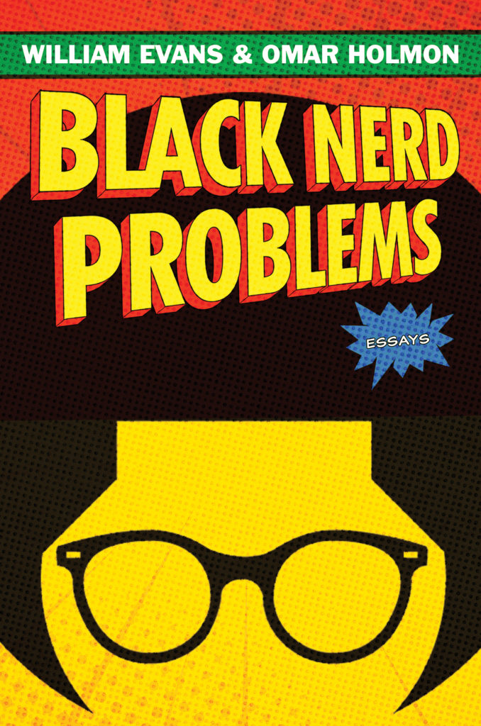 William Evans and Omar Holman's Black Nerd Problems