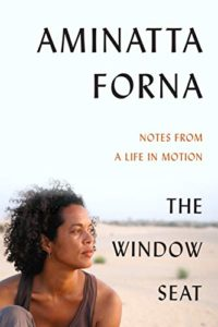 Aminatta Forna, The Window Seat: Notes From a Life in Motion