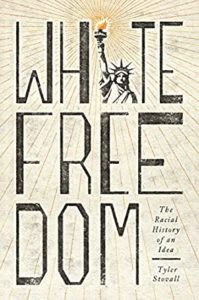 White Freedom: The Racial History of an Idea by Tyler Stovall