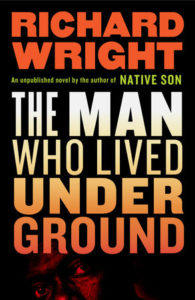 Richard Wright, The Man Who Lived Underground, Library of America (April 6)