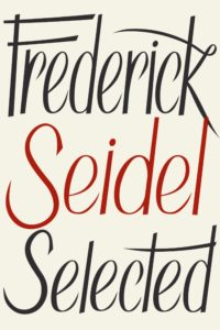 Frederick Seidel: Selected Poems by Frederick Seidel