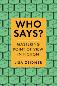 Who Says?: Mastering Point of View in Fiction by Lisa Zeidner