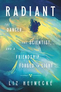 Radiant:The Dancer, The Scientist, and a Friendship Forged in Lightby Liz Heinecke