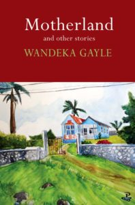 Wandeka Gayle, Motherland: And Other Stories