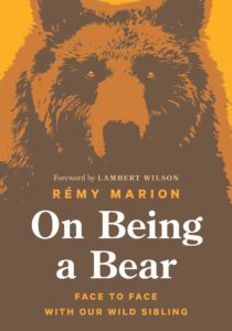 Rémy Marion (trans. David Warriner), On Being a Bear: Face to Face with our Wild Sibling