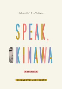 Speak, Okinawa: A Memoir by Elizabeth Miki Brina