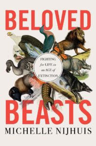 Michelle Nijhuis, Beloved Beasts: Fighting for Life in an Age of Extinction