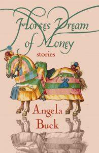 Horses Dream of Money: Stories by Angela Buck