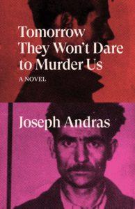 Joseph Andras_Tomorrow They Won't Dare to Murder Us