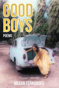 Good Boys: Poems by Megan Fernandes