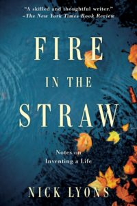Fire in the Straw: Notes on Inventing a Life by Nick Lyons