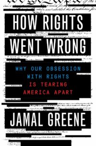 Jamal Greene_How Rights Went Wrong