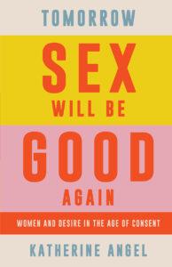 Katherine Angel_Tomorrow Sex Will Be Good Again