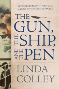 Linda Colley_The Gun, The Ship, and the Pen