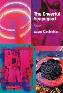 Wayne Koestenbaum_The Cheerful Scapegoat
