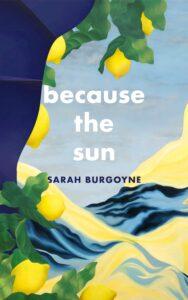 Because the Sun, by Sarah Burgoyne
