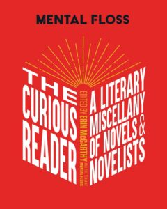 The Curious Reader: Facts about Famous Authors and Novels Book Lovers and Literary Interest a Literary Miscellany of Novels & Novelists