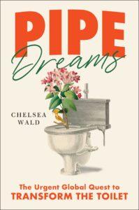 Chelsea Wald_Pipe Dreams